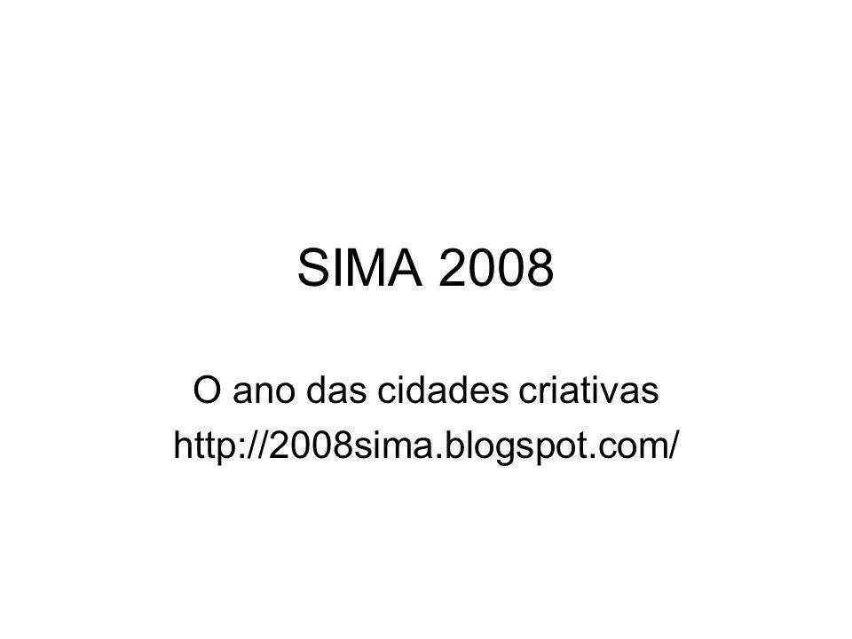 SIMA 2008 O ano das cidades criativas http://2008sima.blogspot.com/