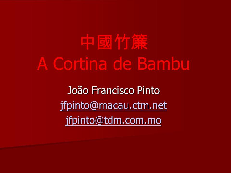 A Cortina de Bambu João Francisco Pinto jfpinto@macau.ctm.net jfpinto@tdm.com.mo