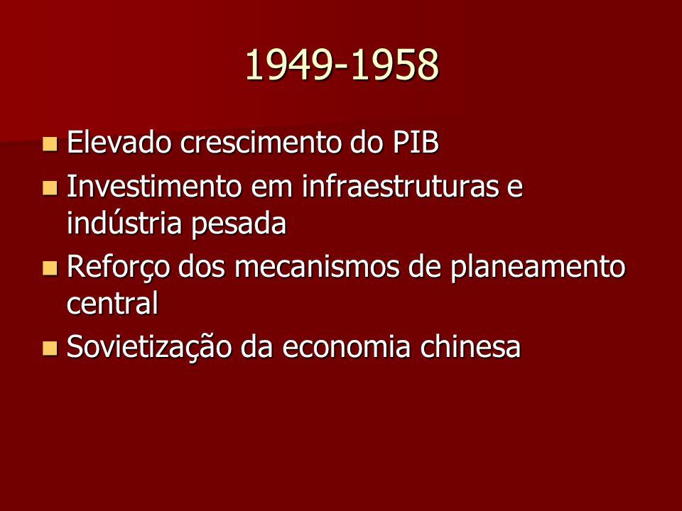 1949-1958 Elevado crescimento do PIB Elevado crescimento do PIB Investimento em infraestruturas e indústria pesada Investimento em infraestruturas e indústria pesada Reforço dos mecanismos de planeamento central Reforço dos mecanismos de planeamento central Sovietização da economia chinesa Sovietização da economia chinesa