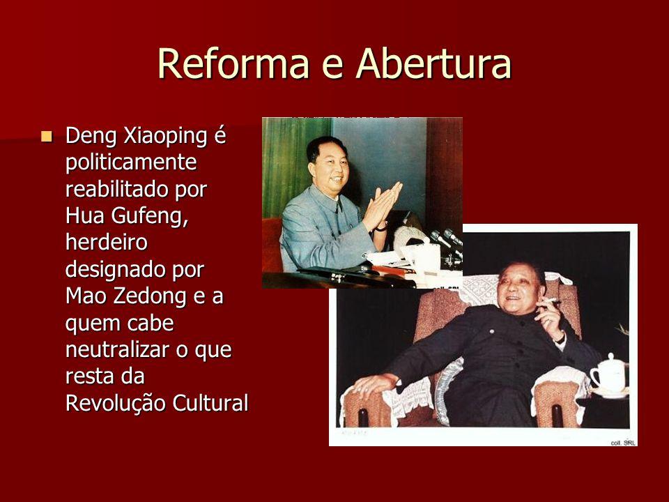 Reforma e Abertura Deng Xiaoping é politicamente reabilitado por Hua Gufeng, herdeiro designado por Mao Zedong e a quem cabe neutralizar o que resta da Revolução Cultural Deng Xiaoping é politicamente reabilitado por Hua Gufeng, herdeiro designado por Mao Zedong e a quem cabe neutralizar o que resta da Revolução Cultural