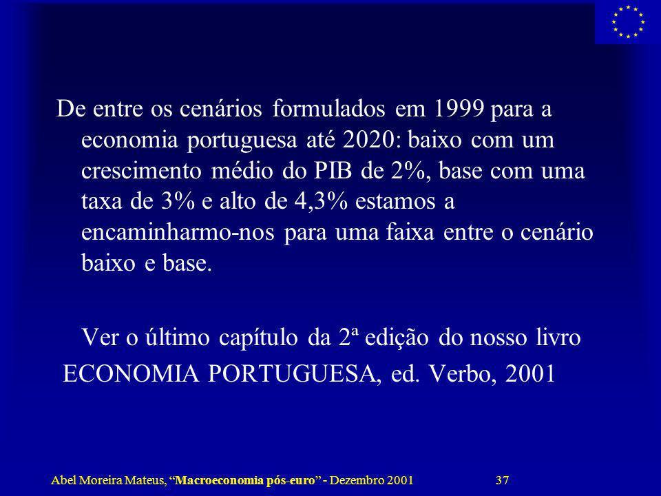 Abel Moreira Mateus, Macroeconomia pós-euro - Dezembro 2001 37 De entre os cenários formulados em 1999 para a economia portuguesa até 2020: baixo com