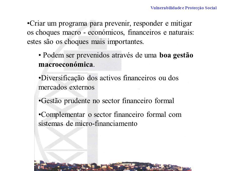 Vulnerabilidade e Protecção Social Criar um programa para prevenir, responder e mitigar os choques macro - económicos, financeiros e naturais: estes são os choques mais importantes.