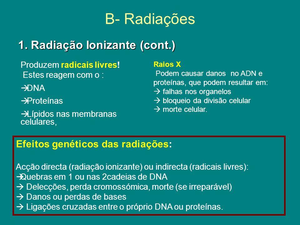 1.Radiação Ionizante (cont.) B- Radiações Produzem radicais livres.