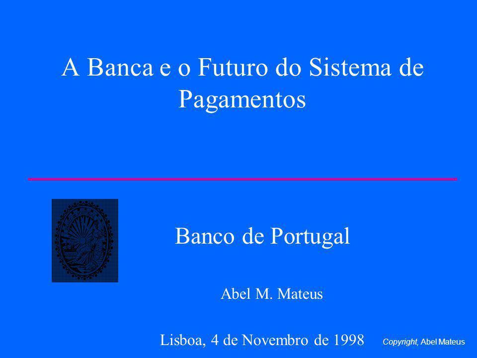 A Banca e o Futuro do Sistema de Pagamentos Banco de Portugal Abel M. Mateus Lisboa, 4 de Novembro de 1998 Copyright, Abel Mateus