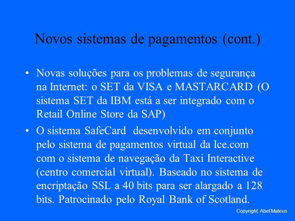 Novos sistemas de pagamentos (cont.) Novas soluções para os problemas de segurança na Internet: o SET da VISA e MASTARCARD (O sistema SET da IBM está