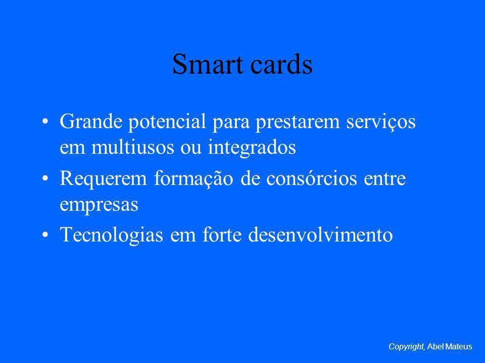 Smart cards Grande potencial para prestarem serviços em multiusos ou integrados Requerem formação de consórcios entre empresas Tecnologias em forte desenvolvimento Copyright, Abel Mateus