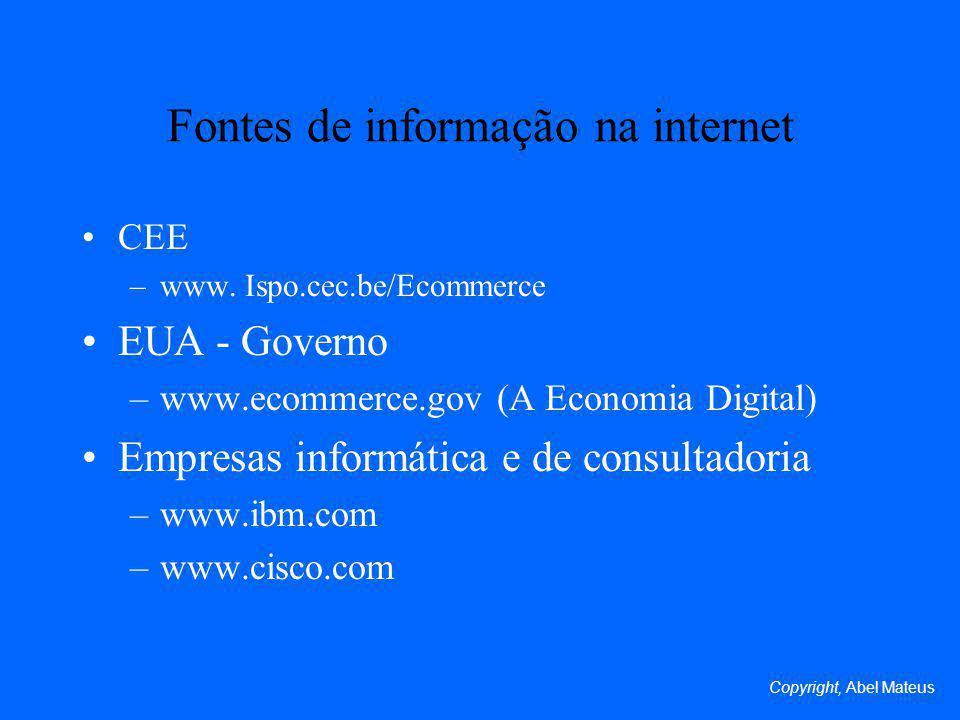 Fontes de informação na internet CEE –www. Ispo.cec.be/Ecommerce EUA - Governo –www.ecommerce.gov (A Economia Digital) Empresas informática e de consu