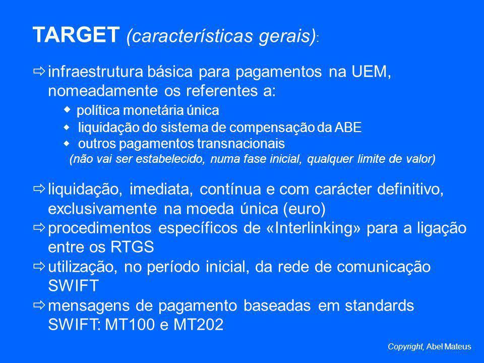 TARGET (características gerais) : infraestrutura básica para pagamentos na UEM, nomeadamente os referentes a: política monetária única liquidação do s