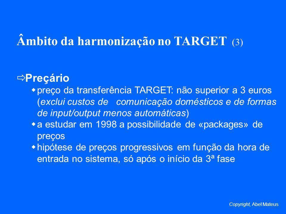 Âmbito da harmonização no TARGET (3) Preçário preço da transferência TARGET: não superior a 3 euros (exclui custos de comunicação domésticos e de form
