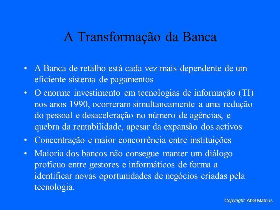 A Transformação da Banca A Banca de retalho está cada vez mais dependente de um eficiente sistema de pagamentos O enorme investimento em tecnologias d