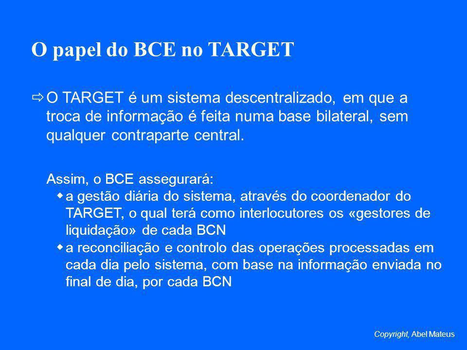 O papel do BCE no TARGET O TARGET é um sistema descentralizado, em que a troca de informação é feita numa base bilateral, sem qualquer contraparte cen