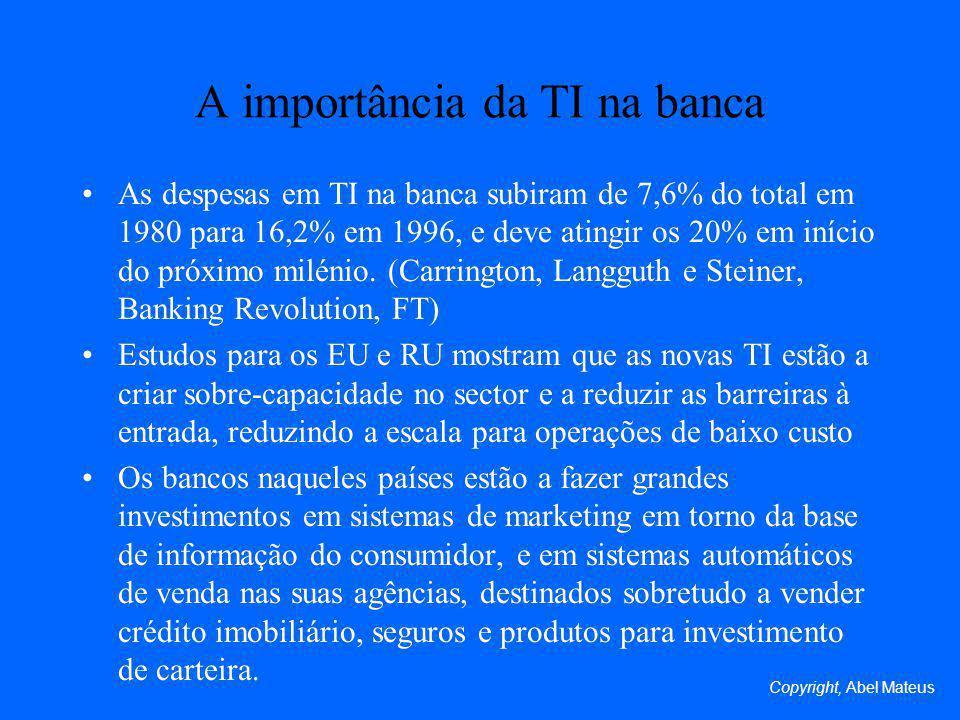 A importância da TI na banca As despesas em TI na banca subiram de 7,6% do total em 1980 para 16,2% em 1996, e deve atingir os 20% em início do próximo milénio.