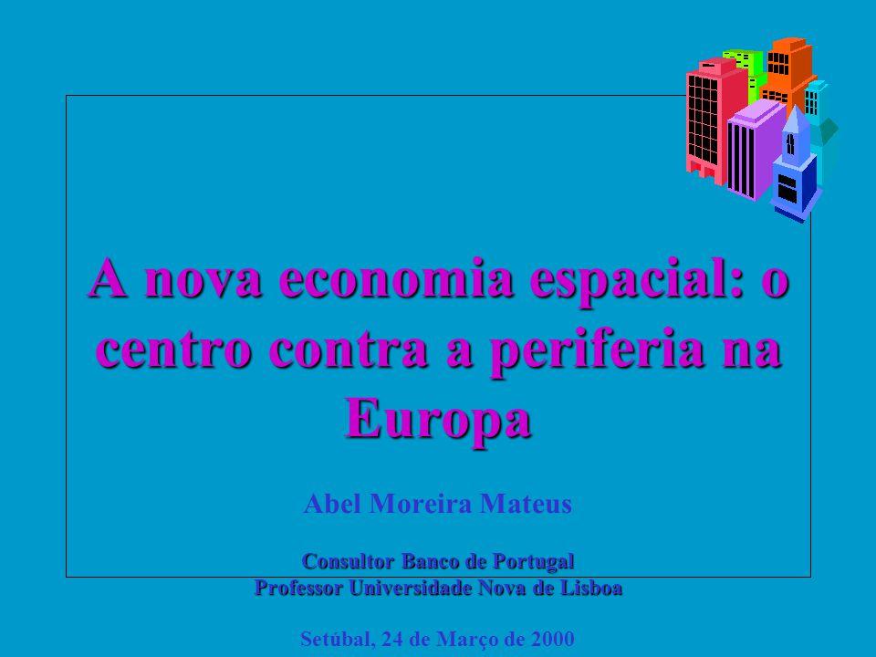 A nova economia espacial: o centro contra a periferia na Europa Consultor Banco de Portugal Professor Universidade Nova de Lisboa A nova economia espa