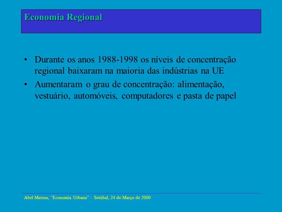 Abel Mateus, Economia Urbana - Setúbal, 24 de Março de 2000 Economia Urbana Durante os anos 1988-1998 os níveis de concentração regional baixaram na m