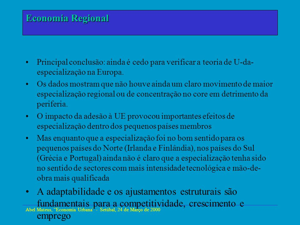 Abel Mateus, Economia Urbana - Setúbal, 24 de Março de 2000 Economia Urbana Principal conclusão: ainda é cedo para verificar a teoria de U-da- especia