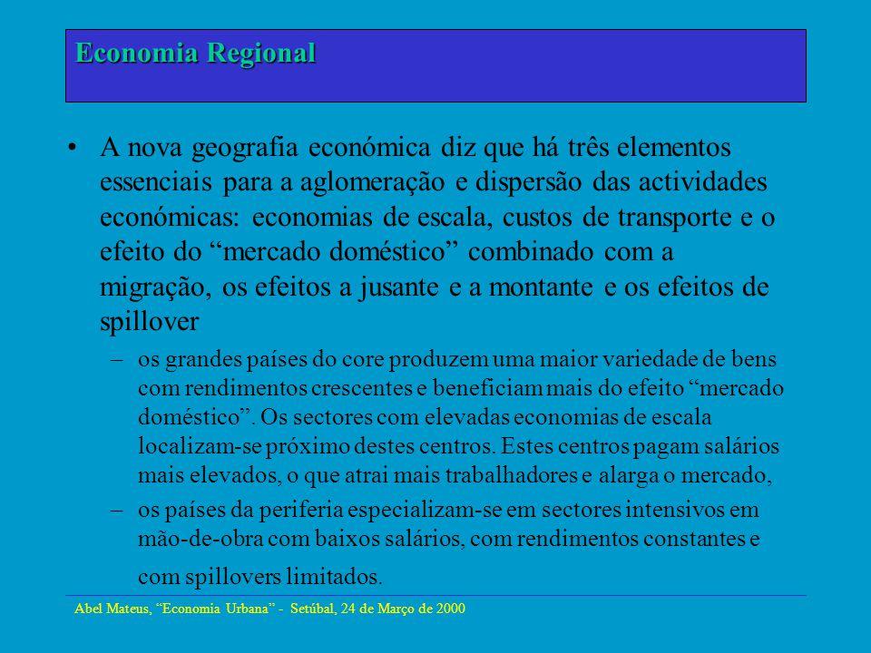 Abel Mateus, Economia Urbana - Setúbal, 24 de Março de 2000 Economia Urbana A nova geografia económica diz que há três elementos essenciais para a agl