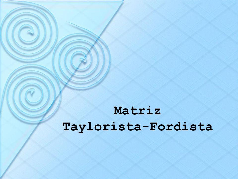 Matriz Taylorista-Fordista