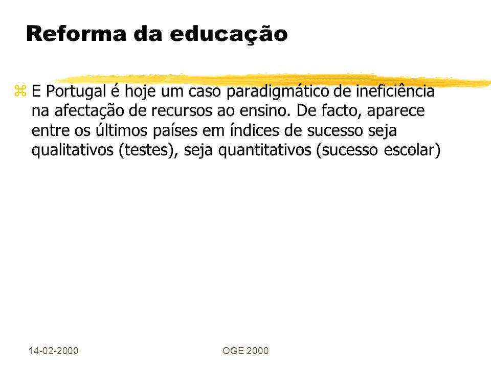 14-02-2000OGE 2000 Reforma da educação zE Portugal é hoje um caso paradigmático de ineficiência na afectação de recursos ao ensino. De facto, aparece