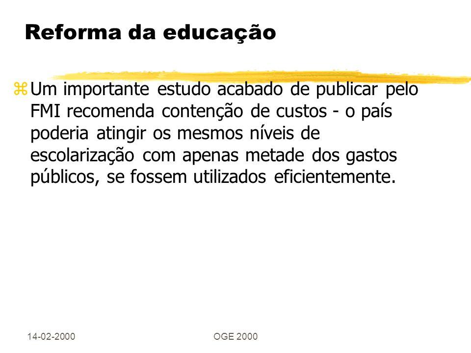 14-02-2000OGE 2000 Reforma da educação zUm importante estudo acabado de publicar pelo FMI recomenda contenção de custos - o país poderia atingir os mesmos níveis de escolarização com apenas metade dos gastos públicos, se fossem utilizados eficientemente.