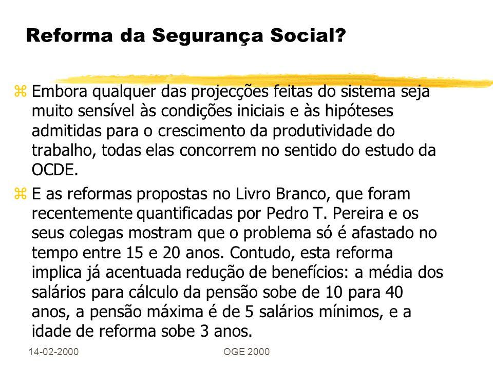 14-02-2000OGE 2000 Reforma da Segurança Social? zEmbora qualquer das projecções feitas do sistema seja muito sensível às condições iniciais e às hipót