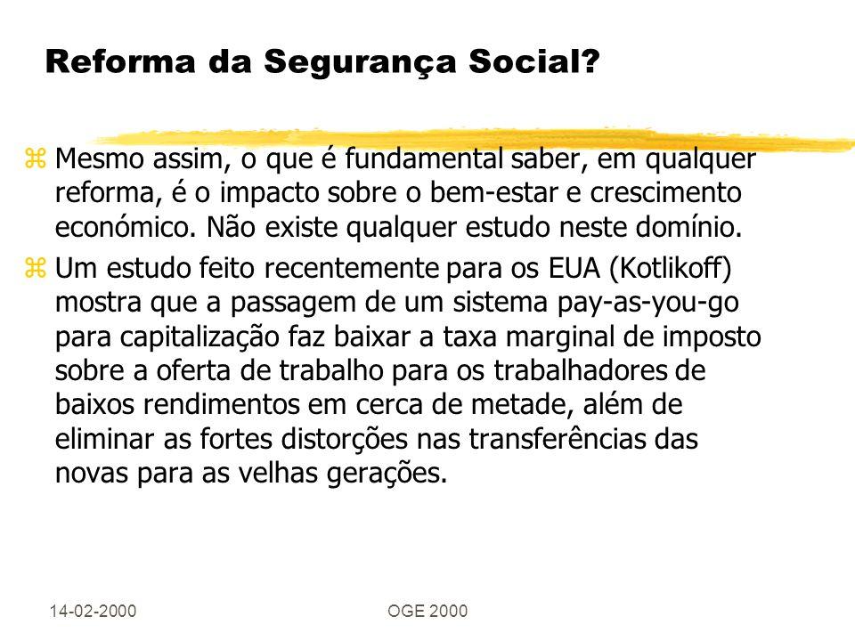 14-02-2000OGE 2000 Reforma da Segurança Social? zMesmo assim, o que é fundamental saber, em qualquer reforma, é o impacto sobre o bem-estar e crescime