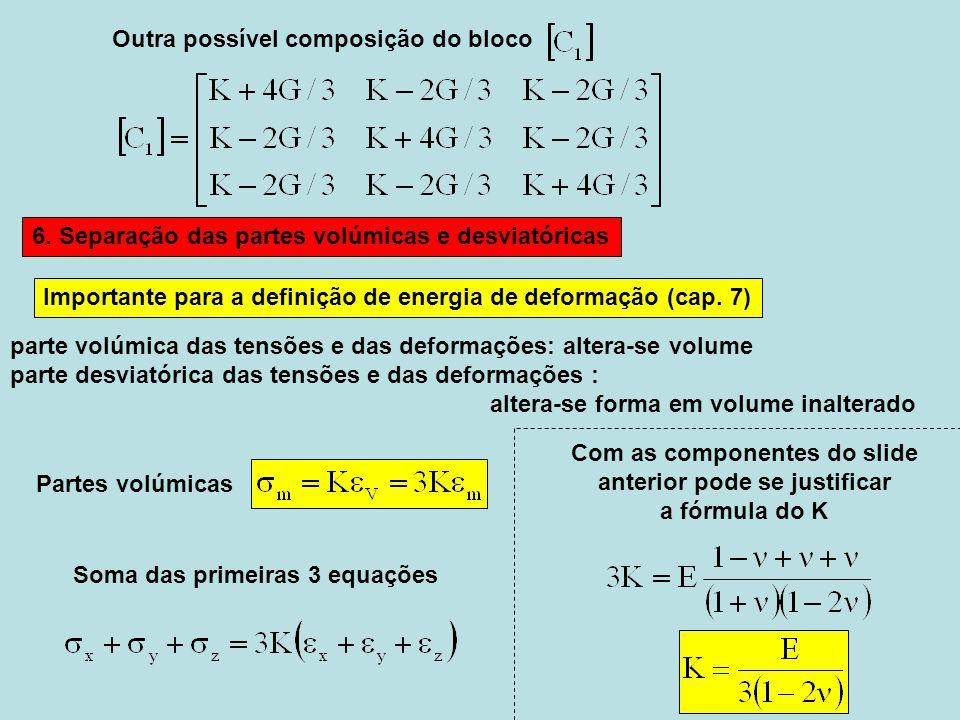 parte volúmica das tensões e das deformações: altera-se volume parte desviatórica das tensões e das deformações : altera-se forma em volume inalterado Importante para a definição de energia de deformação (cap.