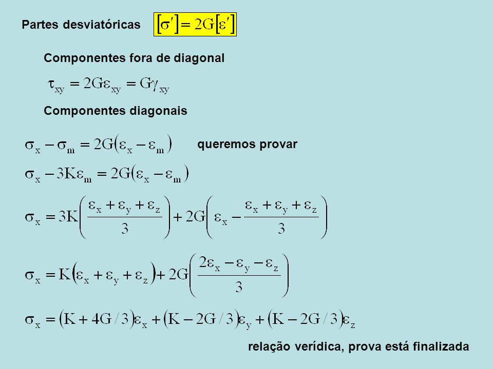 Componentes diagonais Partes desviatóricas Componentes fora de diagonal queremos provar relação verídica, prova está finalizada