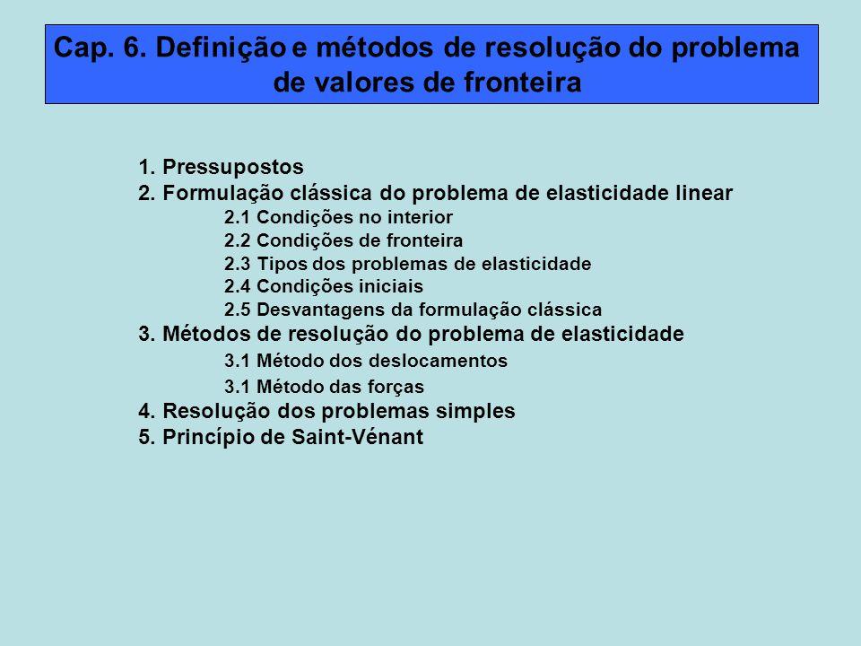 Cap. 6. Definição e métodos de resolução do problema de valores de fronteira 1. Pressupostos 2. Formulação clássica do problema de elasticidade linear