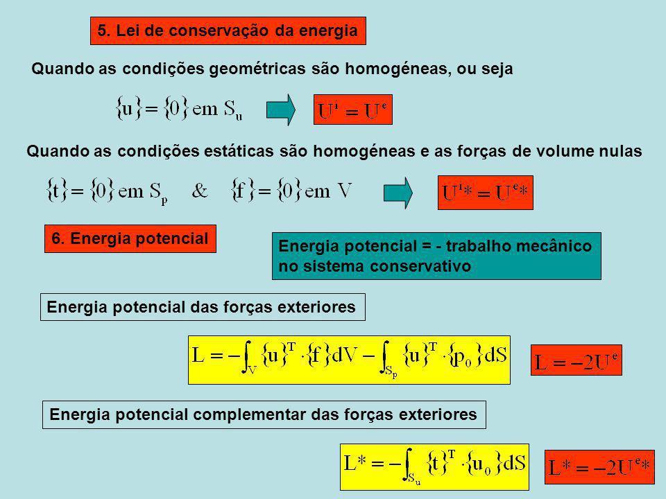Quando as condições geométricas são homogéneas, ou seja Quando as condições estáticas são homogéneas e as forças de volume nulas 6. Energia potencial