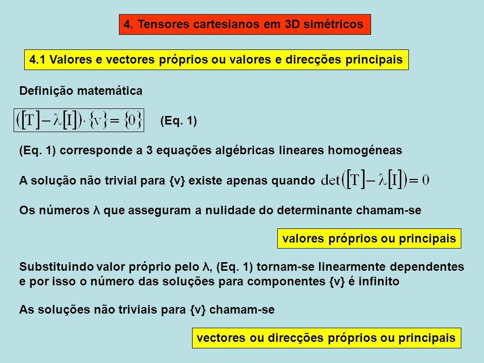 4.1 Valores e vectores próprios ou valores e direcções principais A solução não trivial para {v} existe apenas quando Os números λ que asseguram a nul