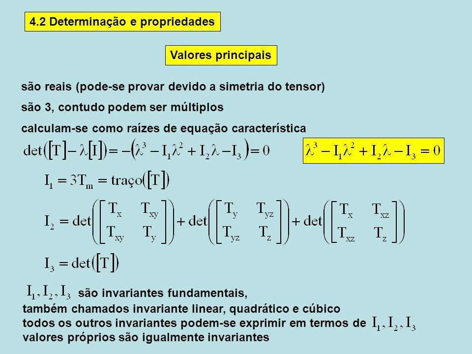4.2 Determinação e propriedades são reais (pode-se provar devido a simetria do tensor) são 3, contudo podem ser múltiplos calculam-se como raízes de e