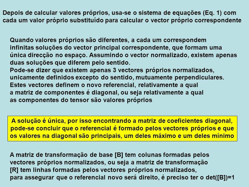 A matriz de transformação de base [B] tem colunas formadas pelos vectores próprios normalizados, ou seja a matriz de transformação [R] tem linhas form