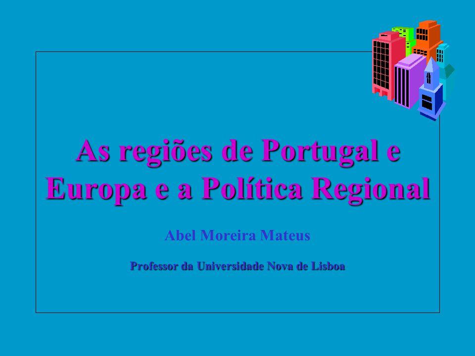 As regiões de Portugal e Europa e a Política Regional Professor da Universidade Nova de Lisboa As regiões de Portugal e Europa e a Política Regional A