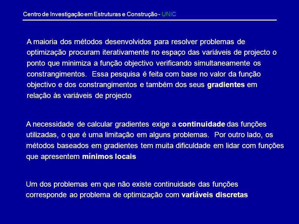 Centro de Investigação em Estruturas e Construção - UNIC Domínio do Problema Soluções : X 1 = 151,0 cm 2 X 2 = 46,0 cm 2 Peso= 4035 N X 1 = 35,2 cm 2