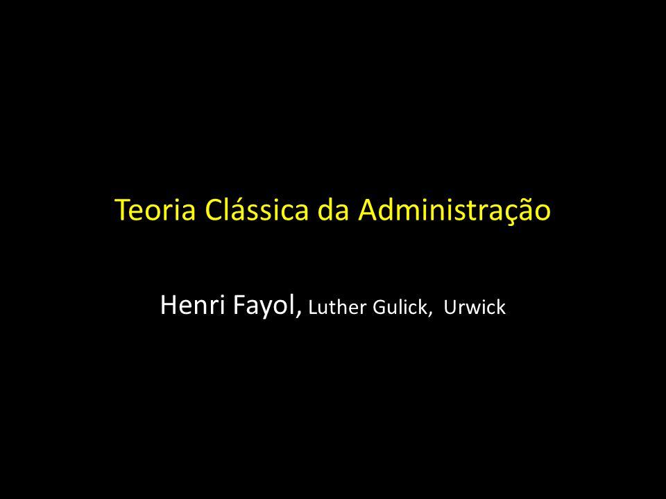 Teoria Clássica da Administração Henri Fayol, Luther Gulick, Urwick