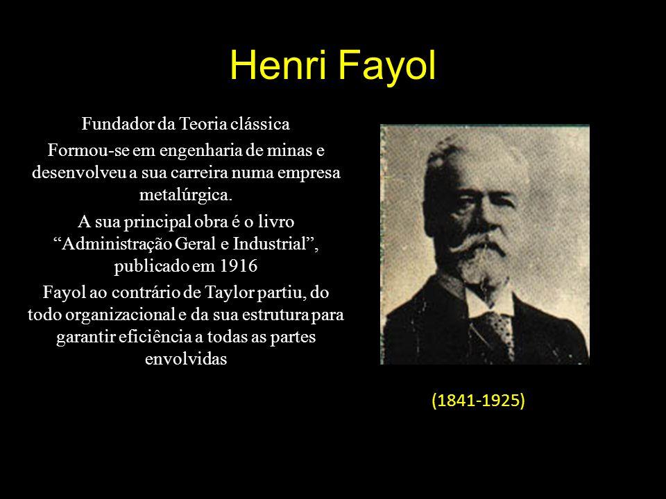 Henri Fayol Fundador da Teoria clássica Formou-se em engenharia de minas e desenvolveu a sua carreira numa empresa metalúrgica.