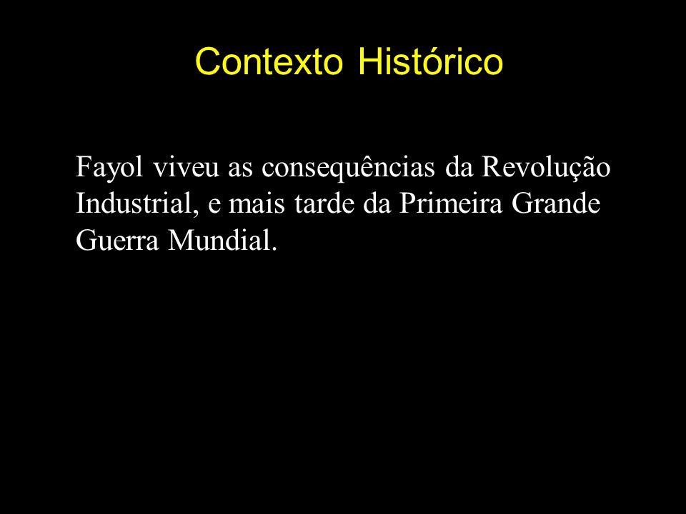 Contexto Histórico Fayol viveu as consequências da Revolução Industrial, e mais tarde da Primeira Grande Guerra Mundial.
