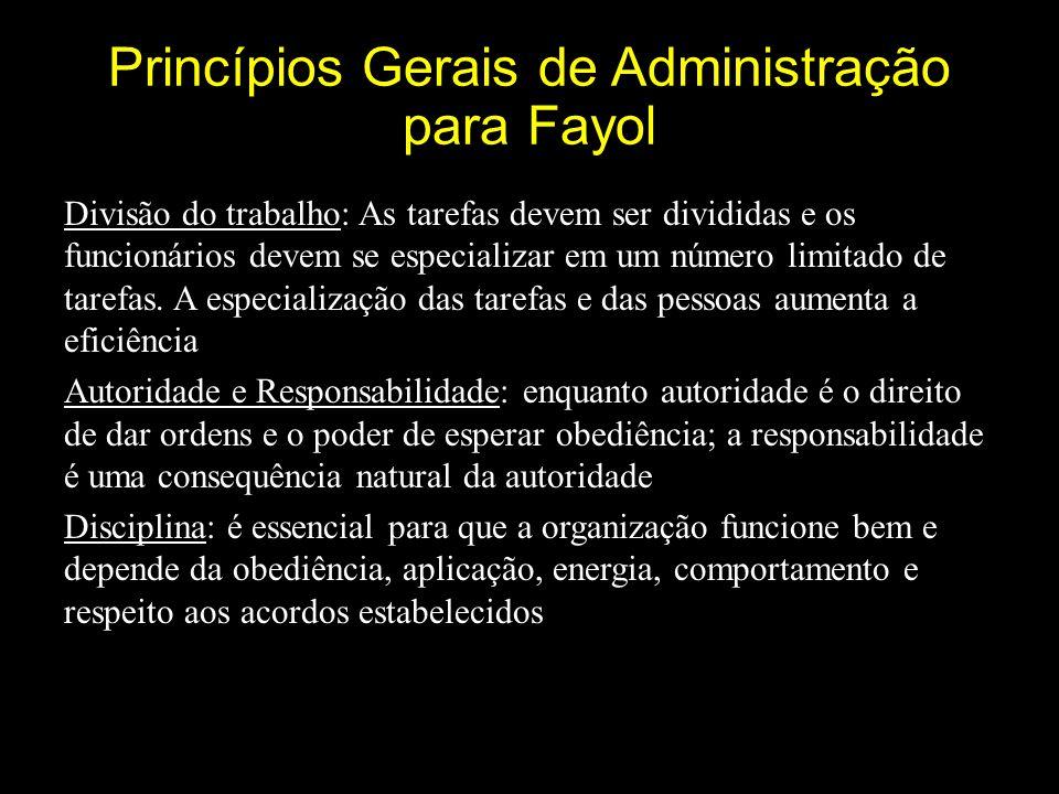 Princípios Gerais de Administração para Fayol Divisão do trabalho: As tarefas devem ser divididas e os funcionários devem se especializar em um número limitado de tarefas.