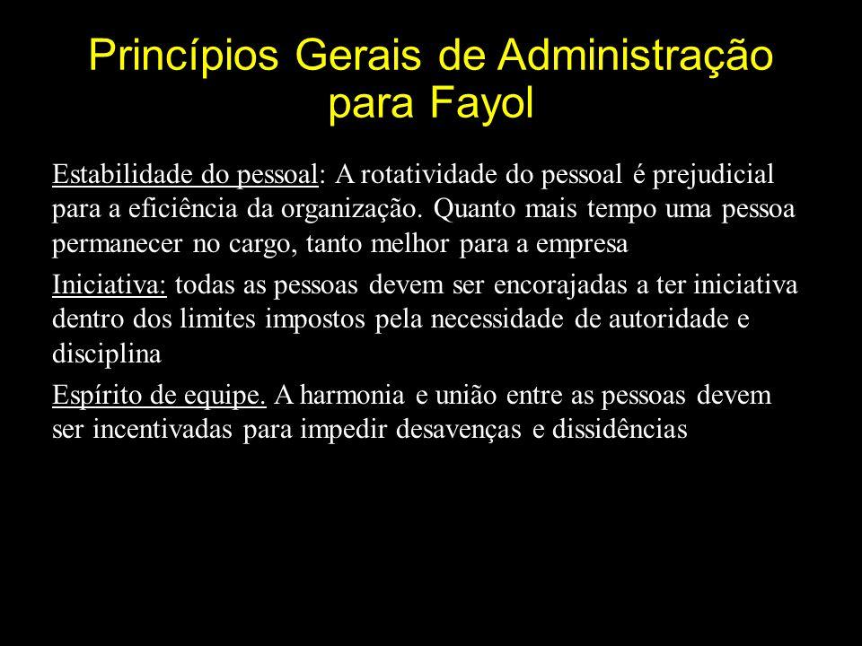Princípios Gerais de Administração para Fayol Estabilidade do pessoal: A rotatividade do pessoal é prejudicial para a eficiência da organização.