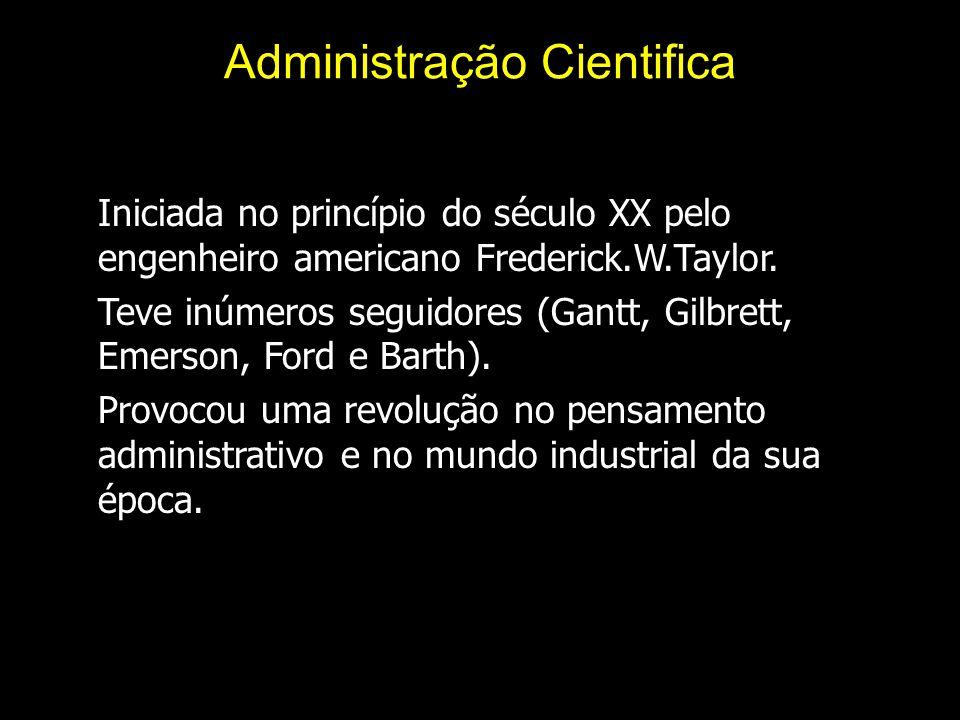 Administração Cientifica Iniciada no princípio do século XX pelo engenheiro americano Frederick.W.Taylor.