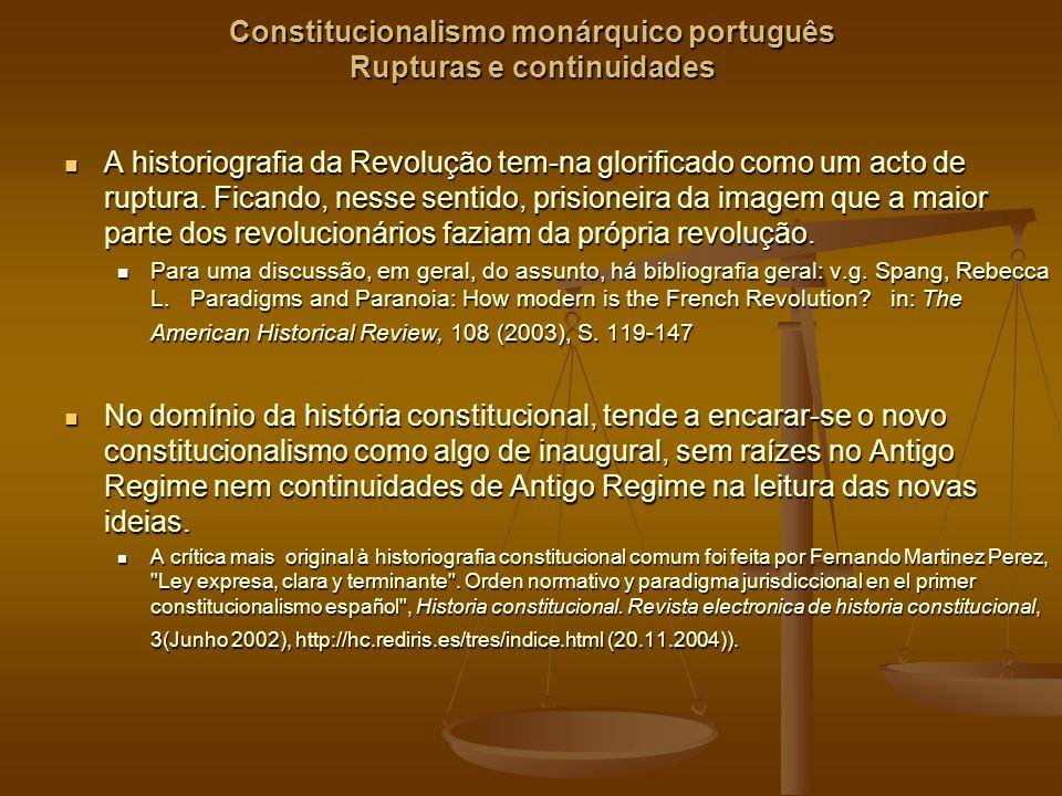 Constitucionalismo monárquico português Rupturas e continuidades A historiografia da Revolução tem-na glorificado como um acto de ruptura.