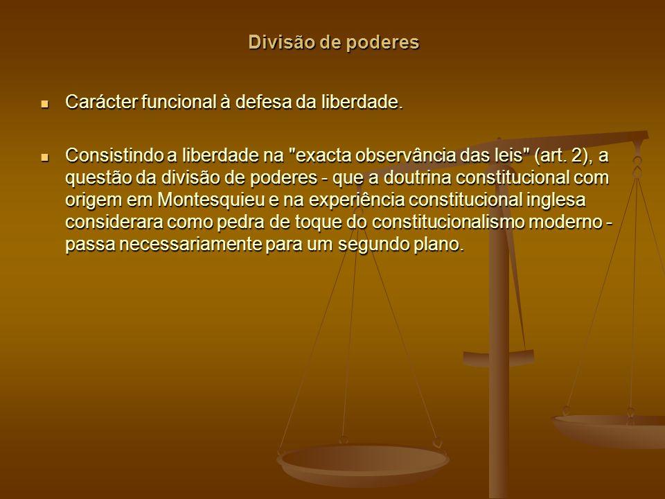 Divisão de poderes Carácter funcional à defesa da liberdade.