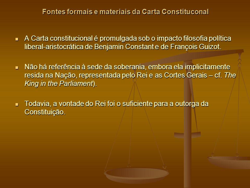 Fontes formais e materiais da Carta Constituconal A Carta constitucional é promulgada sob o impacto filosofia política liberal-aristocrática de Benjamin Constant e de François Guizot.