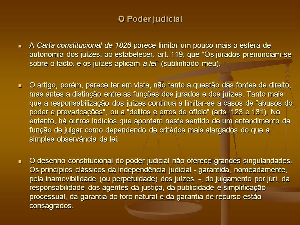 O Poder judicial A Carta constitucional de 1826 parece limitar um pouco mais a esfera de autonomia dos juízes, ao estabelecer, art.