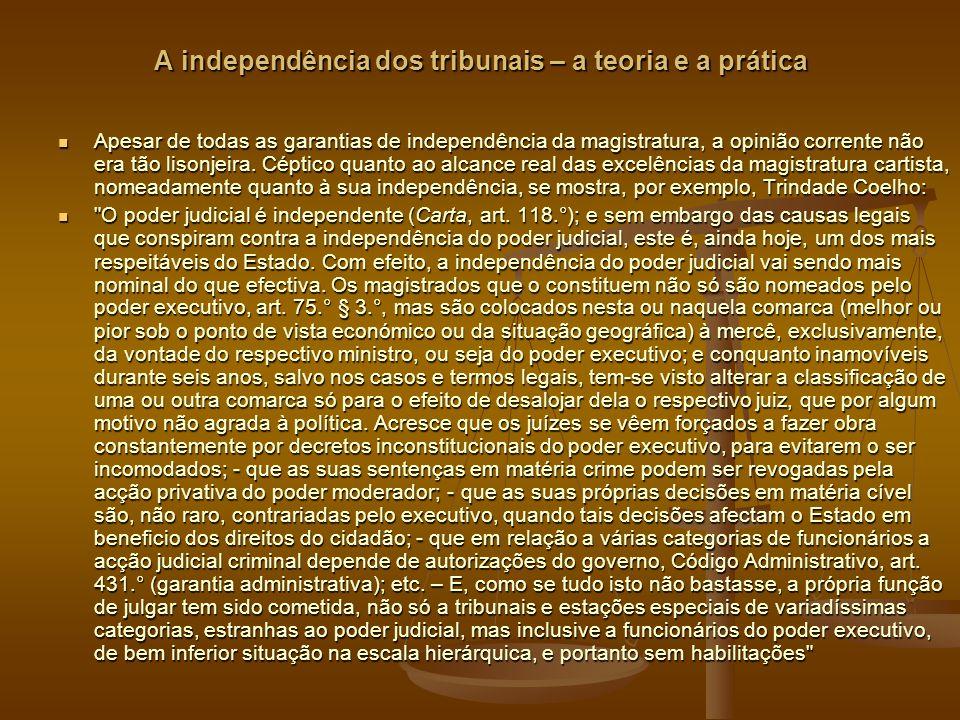 A independência dos tribunais – a teoria e a prática Apesar de todas as garantias de independência da magistratura, a opinião corrente não era tão lisonjeira.