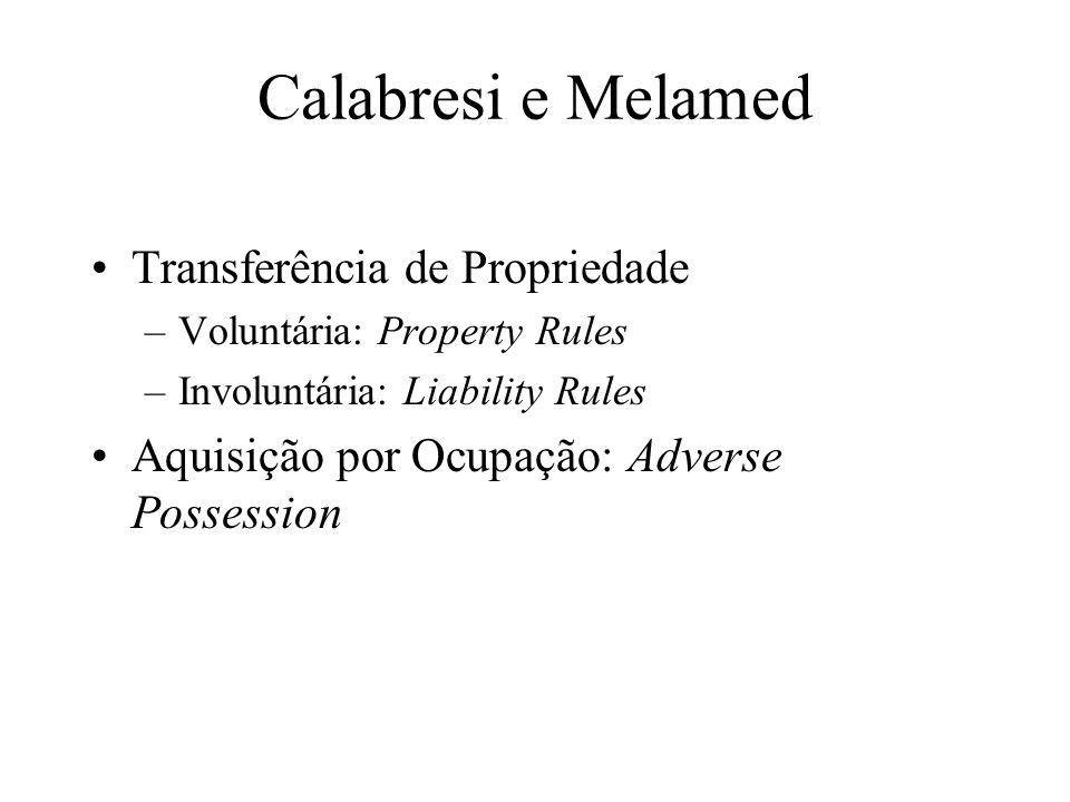Calabresi e Melamed Transferência de Propriedade –Voluntária: Property Rules –Involuntária: Liability Rules Aquisição por Ocupação: Adverse Possession