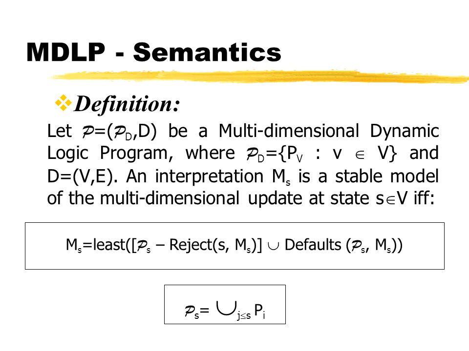MDLP - Semantics Definition: Let P =( P D,D) be a Multi-dimensional Dynamic Logic Program, where P D ={P V : v V} and D=(V,E).