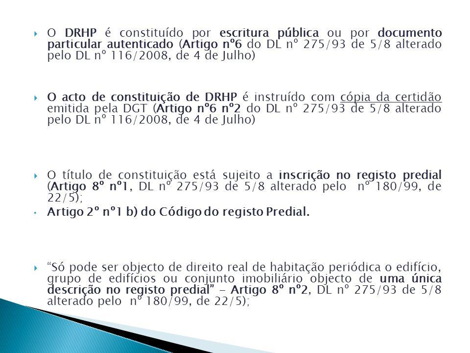O DRHP é constituído por escritura pública ou por documento particular autenticado (Artigo nº6 do DL nº 275/93 de 5/8 alterado pelo DL nº 116/2008, de 4 de Julho) O acto de constituição de DRHP é instruído com cópia da certidão emitida pela DGT (Artigo nº6 nº2 do DL nº 275/93 de 5/8 alterado pelo DL nº 116/2008, de 4 de Julho) O título de constituição está sujeito a inscrição no registo predial (Artigo 8º nº1, DL nº 275/93 de 5/8 alterado pelo nº 180/99, de 22/5); Artigo 2º nº1 b) do Código do registo Predial.