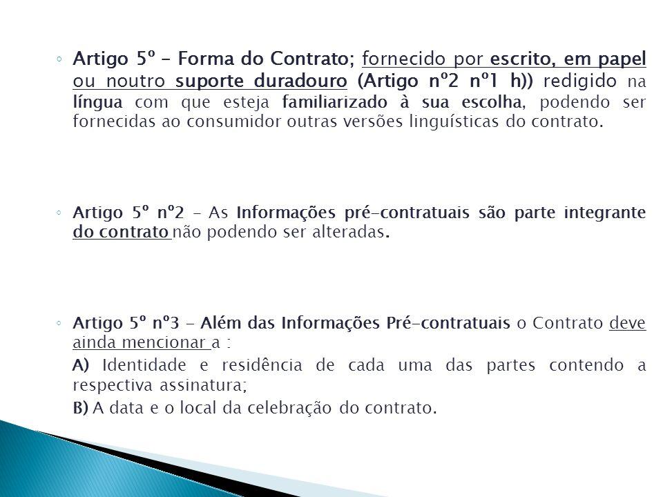 Artigo 5º – Forma do Contrato; fornecido por escrito, em papel ou noutro suporte duradouro (Artigo nº2 nº1 h)) redigido na língua com que esteja famil