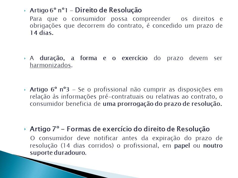 Artigo 6º nº1 - Direito de Resolução Para que o consumidor possa compreender os direitos e obrigações que decorrem do contrato, é concedido um prazo de 14 dias.